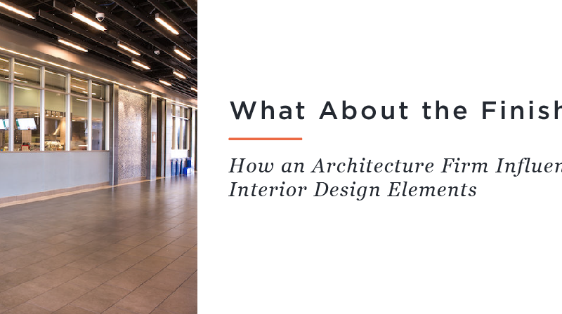 What About the Finish? // How an Architecture Firm Influences Interior Design Elements